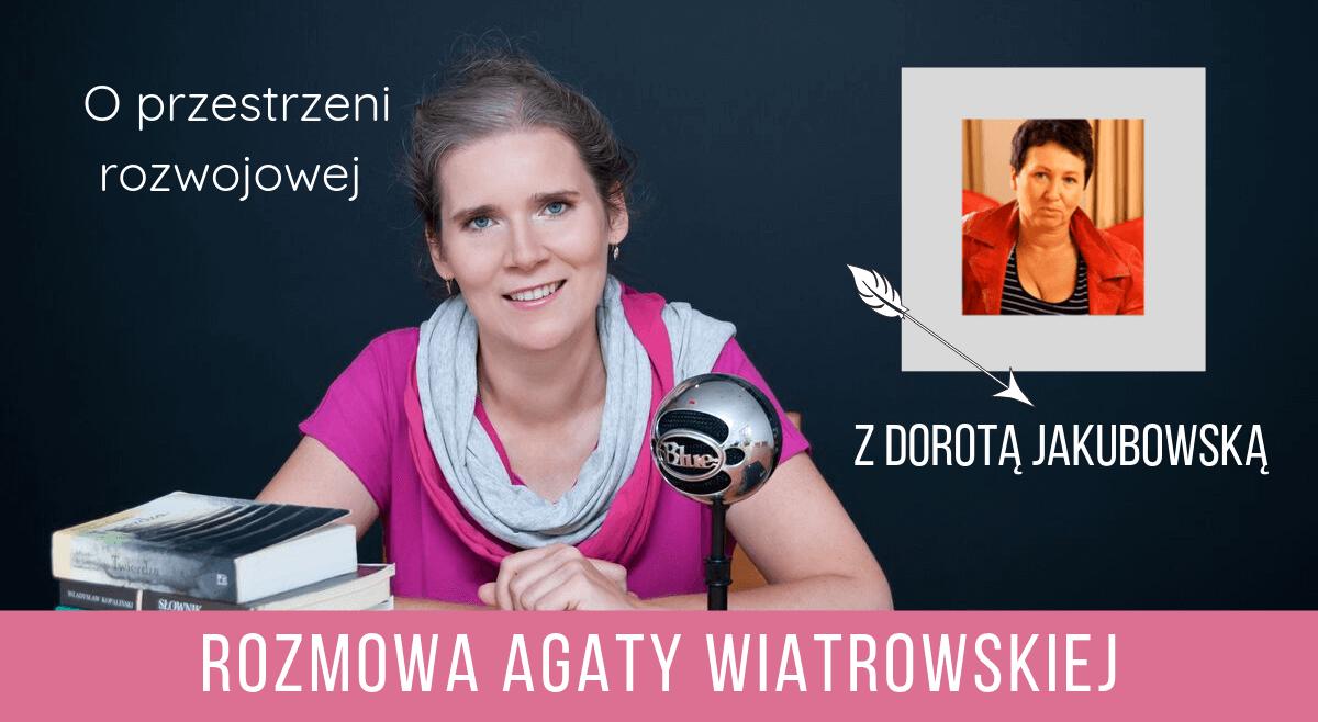 Rozmowa oprzestrzeni rozwojowej zDorotą Jakubowską – odcinek 25
